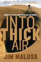 Into Thick Air - Biking to the Bellybutton of Six Continents ebook by Jim Malusa