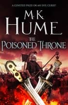 The Poisoned Throne (Tintagel Book II) - A gripping adventure bringing the Arthurian Legend of life ebook by M. K. Hume