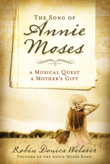 The Song of Annie Moses - A Musical Quest, A Mother's Gift ebook by Robin Donica Wolaver