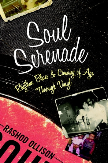 Soul Serenade - Rhythm, Blues & Coming of Age Through Vinyl ebook by Rashod Ollison