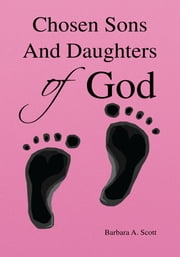 Chosen Sons And Daughters of God ebook by Barbara A. Scott