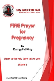 Fire Prayer for Pregnancy - Holy Ghost Fire Talk ebook by Evangelist King
