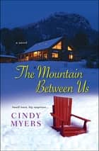 The Mountain Between Us - A Novel ebook by Cindy Myers