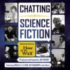 Chatting Science Fiction - Selected Interviews from Hour of the Wolf audiobook by Jim Freund, Jim Freund, Jim Freund,...