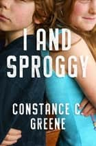 I and Sproggy ebook by Constance C. Greene