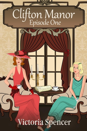 Clifton Manor - Episode One - Clifton Manor, #1 ebook by Victoria Spencer