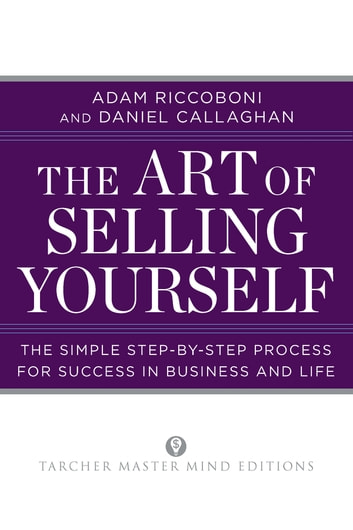 The Art of Selling Yourself - The Simple Step-by-Step Process for Success in Business and Life ebook by Adam Riccoboni,Daniel Callaghan