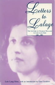 Letters to Lalage - The Letters of Charles Williams to Lois Lang-Sims ebook by Lois Lang-Sims
