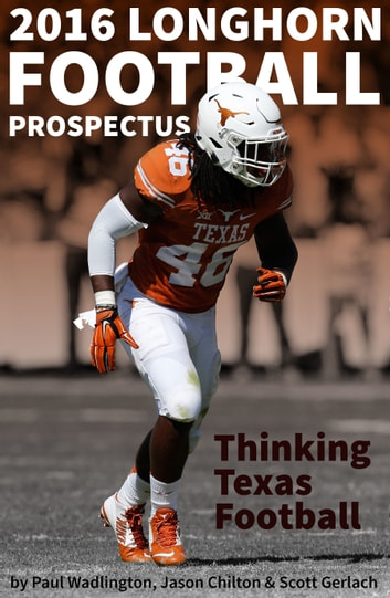 2016 Longhorn Football Prospectus: Thinking Texas Football ebook by Paul Wadlington