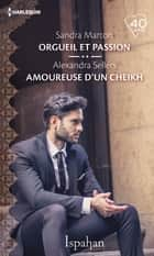Orgueil et passion - Amoureuse d'un cheikh ebook by Sandra Marton, Alexandra Sellers