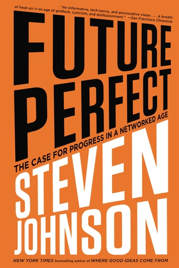 Future Perfect - The Case For Progress In A Networked Age 電子書 by Steven Johnson