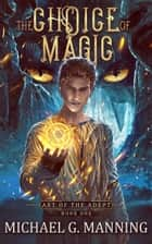 The Choice of Magic ebook by Michael G. Manning