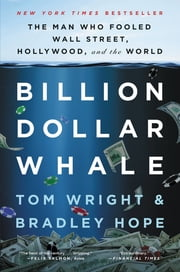 Billion Dollar Whale - The Man Who Fooled Wall Street, Hollywood, and the World ebook by Tom Wright, Bradley Hope