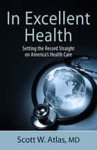 In Excellent Health ebook by Scott W. Atlas, MD