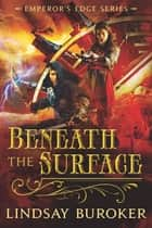Beneath the Surface - an Emperor's Edge novella ebook by Lindsay Buroker
