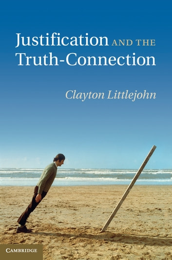 Justification and the Truth-Connection ebook by Professor Clayton Littlejohn