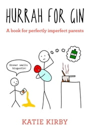 Hurrah for Gin - A book for perfectly imperfect parents ebook by Katie Kirby