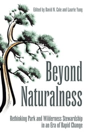 Beyond Naturalness - Rethinking Park and Wilderness Stewardship in an Era of Rapid Change ebook by David N. Cole,David N. Cole,Laurie Yung