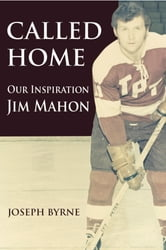 Called Home: Our Inspiration--Jim Mahon ebook by Joseph A. Byrne