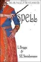 Spell (The Chronicles of the Witch Hunter, Book 1) ebook by L. Briggs,S.E. Steinbrenner