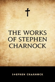 The Works of Stephen Charnock ebook by Stephen Charnock