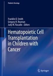 Hematopoietic Cell Transplantation in Children with Cancer ebook by Gregory H. Reaman,Judy M. Racadio,Franklin Smith