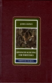 Advanced Scouting for Whitetails ebook by Judd Cooney