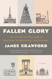 Fallen Glory - The Lives and Deaths of History's Greatest Buildings ebook by James Crawford