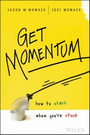 Get Momentum - How to Start When You're Stuck ebook by Jason W. Womack,Jodi Womack