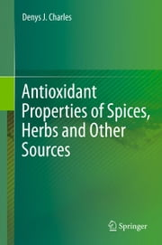 Antioxidant Properties of Spices, Herbs and Other Sources ebook by Denys J. Charles