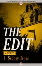 The Edit - A Novel ebook by J. Sydney Jones