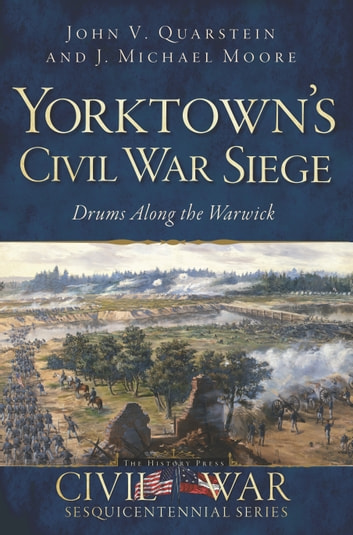 Yorktown's Civil War Siege - Drums Along the Warwick eBook by John V. Quarstein,J. Michael Moore