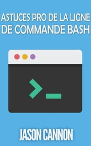 Astuces Pro de la Ligne de Commande Bash ebook by Jason Cannon