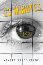 23 Minutes ebook by Vivian Vande Velde