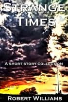Strange Times ebook by Robert Williams