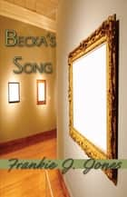 Becka's Song ebook by Frankie J. Jones