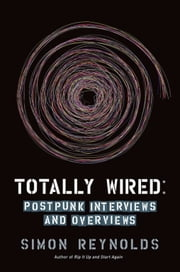 Totally Wired - Postpunk Interviews and Overviews ebook by Simon Reynolds