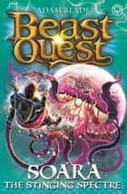 Beast Quest: Soara the Stinging Spectre - Series 18 Book 2 ebook by Adam Blade