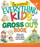 The Ultimate Everything Kids' Gross Out Book ebook by Beth L. Blair