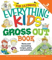The Ultimate Everything Kids' Gross Out Book - Nasty and nauseating recipes, jokes and activitites ebook by Beth L. Blair