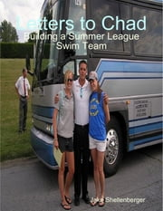 Letters to Chad: Building a Summer League Swim Team ebook by Jake Shellenberger