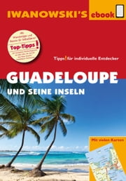 Guadeloupe und seine Inseln - Reiseführer von Iwanowski - Individualreiseführer mit vielen Detail-Karten und Karten-Download ebook by Kobo.Web.Store.Products.Fields.ContributorFieldViewModel