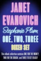 Stephanie Plum One, Two, Three - One for the Money, Two for the Dough, Three to Get Deadly ebook by Janet Evanovich