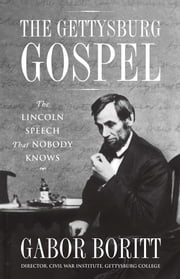The Gettysburg Gospel - The Lincoln Speech That Nobody Knows ebook by Gabor Boritt