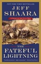The Fateful Lightning - A Novel of the Civil War ebook by Jeff Shaara