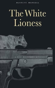 The White Lioness - A Mystery ebook by Henning Mankell,Laurie Thompson