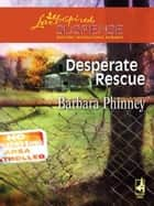 Desperate Rescue (Mills & Boon Love Inspired) ebook by Barbara Phinney