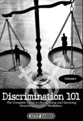 Discrimination 101: The Complete Guide to Recognizing and Surviving Discrimination in the Workplace (Volume I) ebook by Cathy Harris