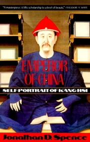 Emperor of China - Self-Portrait of K'ang-Hsi ebook by Jonathan D. Spence