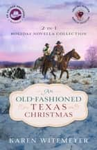An Old-Fashioned Texas Christmas (The Archer Brothers Book #4) - 2-in-1 Holiday Novella Collection ebook by Karen Witemeyer